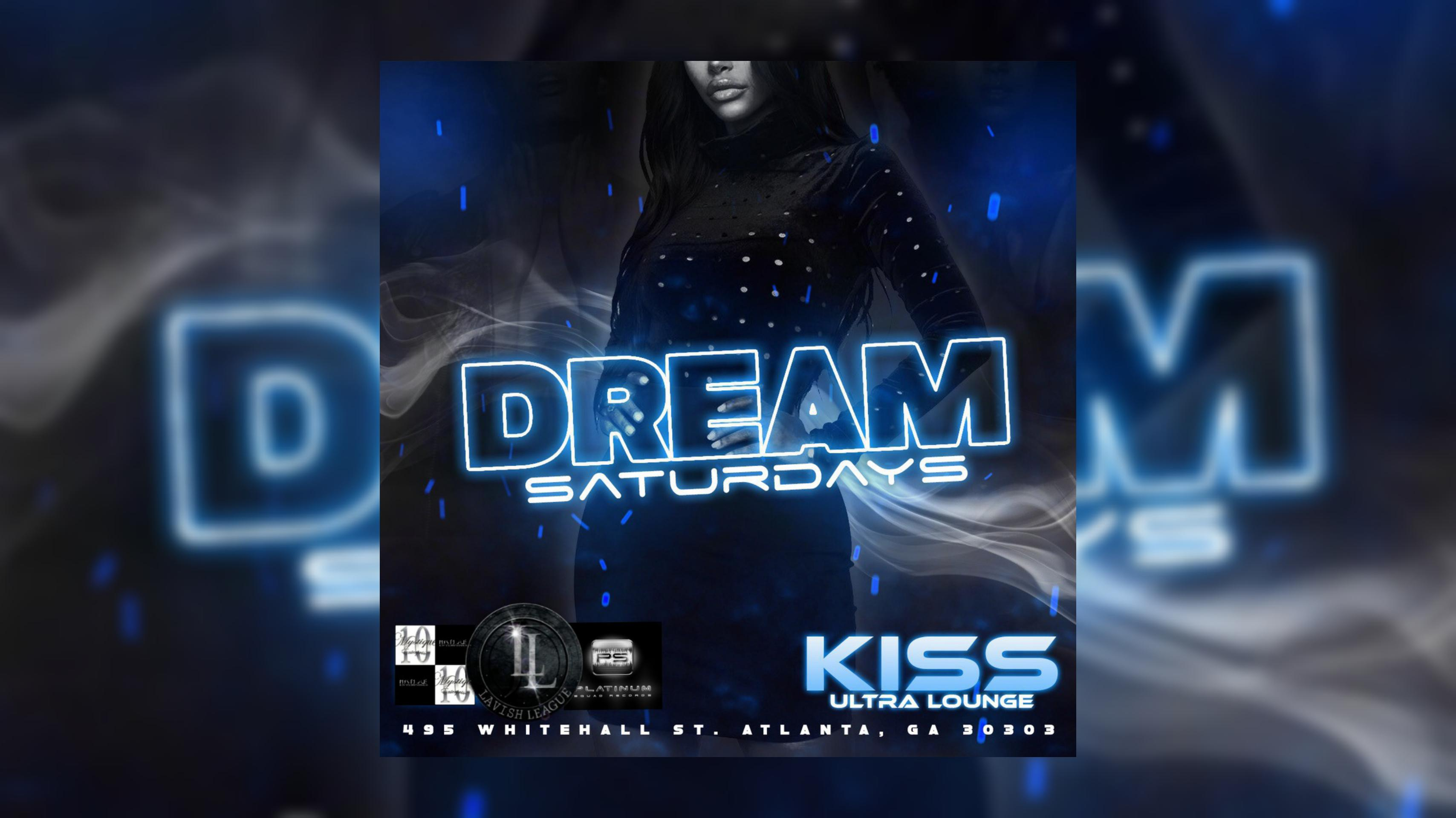 KISS ULTRA LOUNGE: DREAM SATURDAYS...Enter FREE W/RSVP...FREE BDAYS