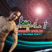 ShangriLa - Saturday April 26 - Sexy Pajama Party