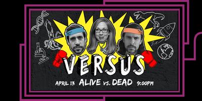 VERSUS: Alive vs. Dead