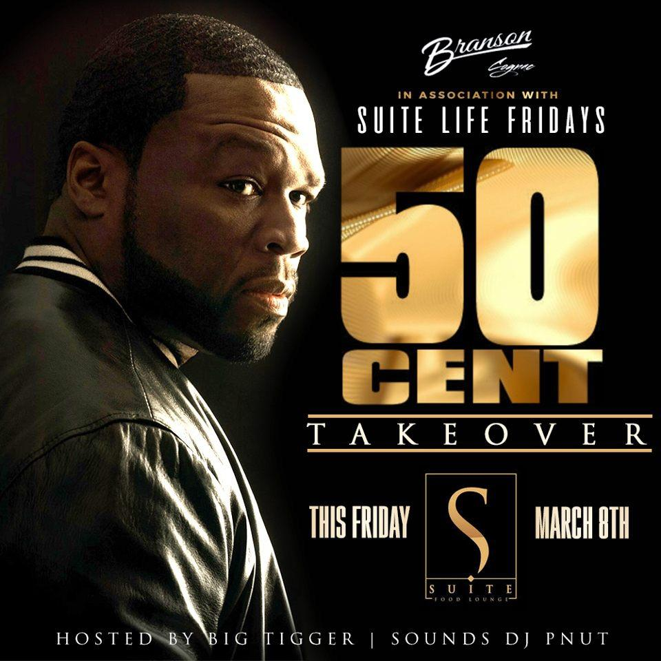 SUITE LIFE FRIDAYS W/ 50 CENT Hosted by Big Tigger