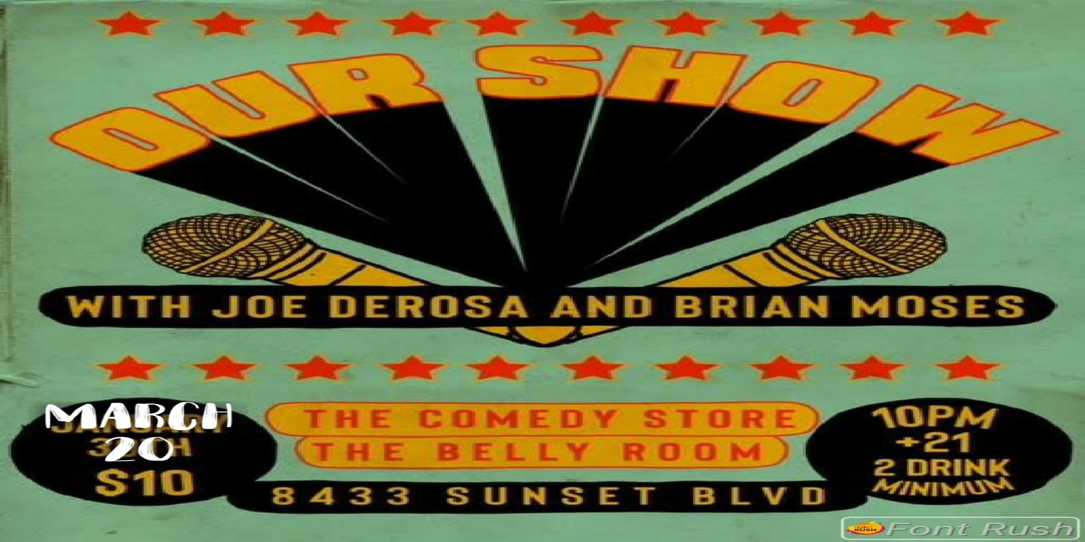 Joe Derosa and Brian Moses Present Our Show