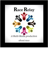 Relay, a Multi Media Theatrical Performance about Race...