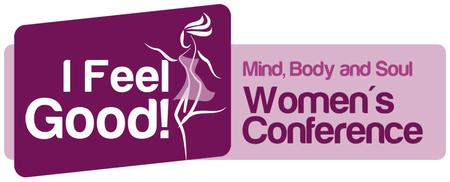 I Feel Good! Mind, Body and Soul Women's Conference -...