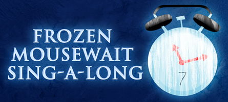 FROZEN MouseWait Sing-A-Long: 5th Reunion Weekend