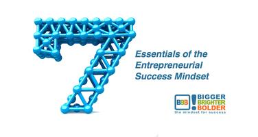 7 Essentials to the Entrepreneurial Success Mindset -...