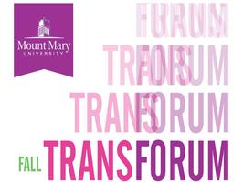 Mount Mary University, Fall Transforum and Scholarship...