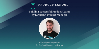 Building Successful Product Teams by Eworx Sr. Product...