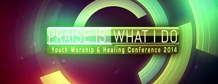 PRAISE IS WHAT I DO! Youth & Worship Conference 2014