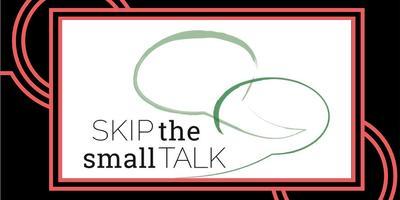 Skip the Small Talk