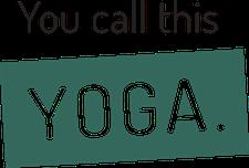 You Call This Yoga logo