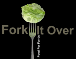 FORK IT OVER   food for funds