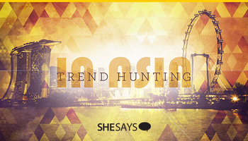 Trend hunting in Asia