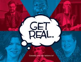 Get Real: Comedy you can believe in.
