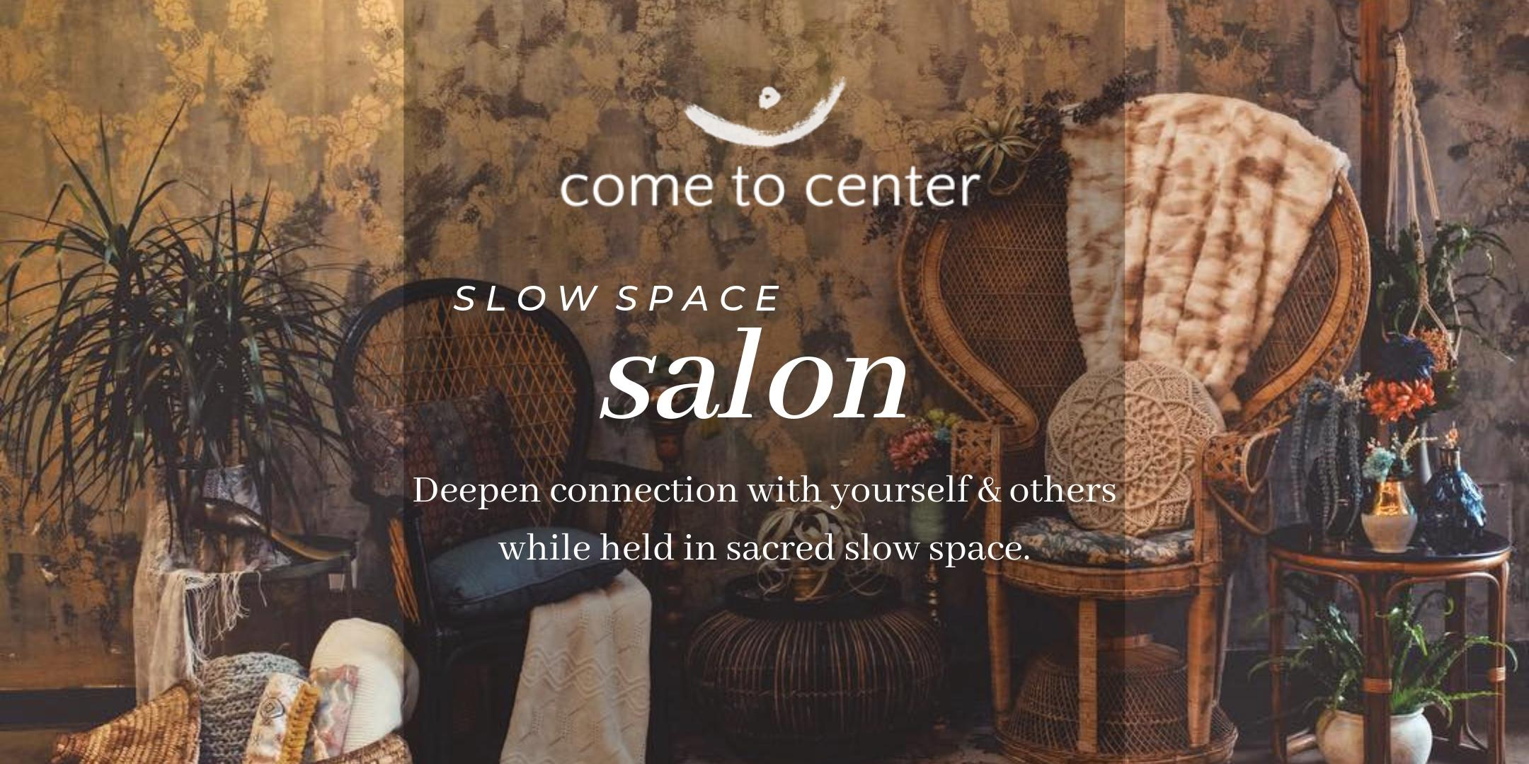 SLOW SPACE! Connection . Intention . Community