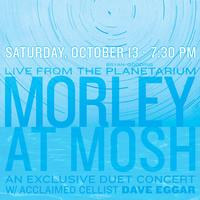 MORLEY @ MOSH (with DAVE EGGAR): AN EPIC SOUND+VISION...