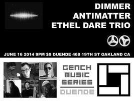 Gench Music Series: DIMMER + ANTIMATTER  + ETHEL DARE...