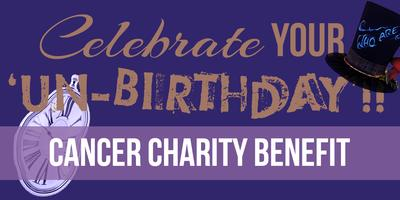 Celebrate Your 'UN-BIRTHDAY!!' - Cancer Charity Benefit