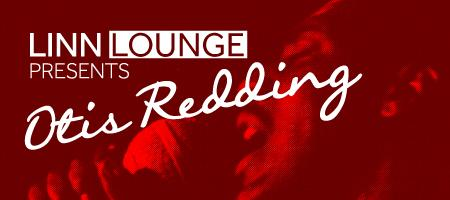 Linn Lounge presents Otis Redding