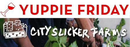 Yuppie Friday Happy Hour for City Slicker Farms