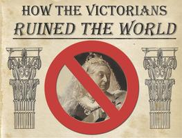 How The Victorians Ruined The World