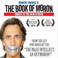 "Robert Dubac's ""Book of Moron"" 7/25 @ 8pm"