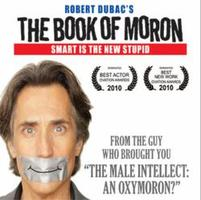 "Robert Dubac's ""Book of Moron"" 7/26 @ 8pm"