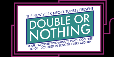 New York Neo-Futurists present Double or Nothing