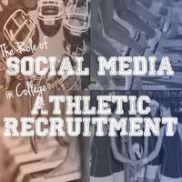 The Role of Social Media in College Athletic Recruitmen...