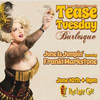 Tease Tuesday Burlesque: June Is Jumpin'!