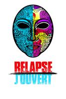 """RELAPSE J'OUVERT"""