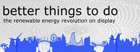 Better Things To Do - the renewable energy revolution...