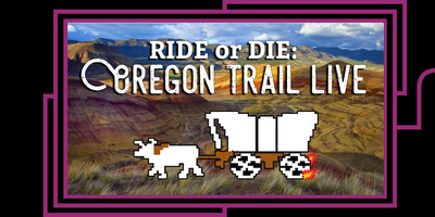 Ride or Die: Oregon Trail Live