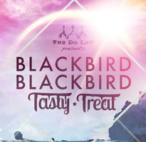 The Do LaB presents Blackbird Blackbird and TastyTreat