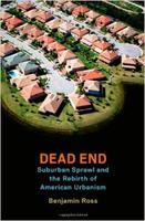 Dead End: Suburban Sprawl and the Rebirth of American...