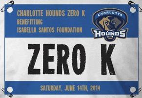 Charlotte Hounds ZERO K benefitting Isabella Santos Fou...
