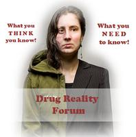 THE DRUG REALITY FORUM: you THINK you know, & What...