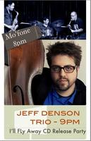 Mo'Fone + Jeff Denson Trio: 'I'll Fly Away' CD Release...