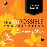The I'mPOSSIBLE conversation summer edition and third...
