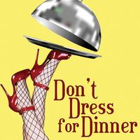 Don't Dress For Dinner - Saturday, August 2nd 7:30pm