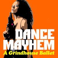 The Love Show's Dance Mayhem: A Grindhouse Ballet –...