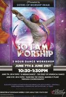 So I am Worship 3 Hour Intensive Workshop: Dancing the...