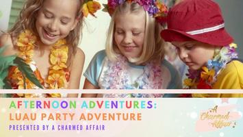 Afternoon Adventures: Luau Party Adventure
