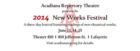 The Acadiana Repertory Theatre 2014 New Works Festival