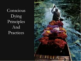 Conscious Dying Principles and Practices Phase 1...