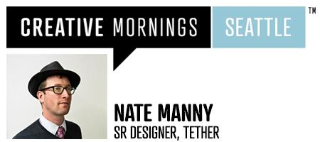 Creative Mornings Seattle Presents: Nate Manny