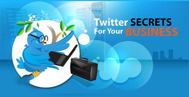 TWITTER SECRETS FOR YOUR BUSINESS