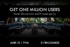 GET ONE MILLION USERS / Panel discussion and Private...