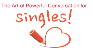 The Art Of Powerful Conversation for Singles!