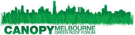Canopy, Melbourne Green Roof Forum: Encouraging uptake...