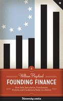Founding Finance: How Debt, Speculation, Foreclosures,...